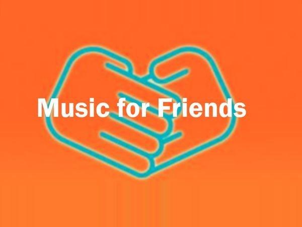 Music for Friends - © Veranstalter